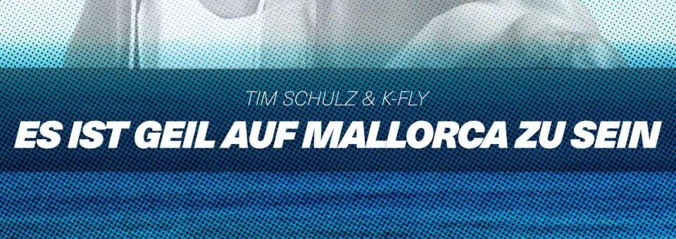 Es ist geil auf Mallorca zu sein – Tim Schulz & K-Fly